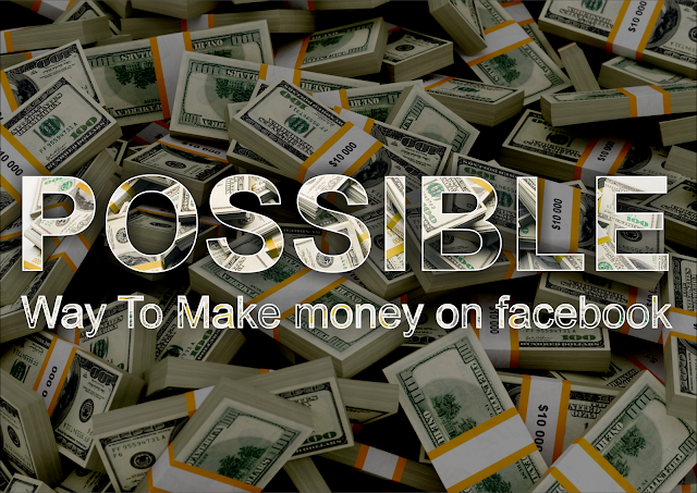 Possible ways to make money on Facebook