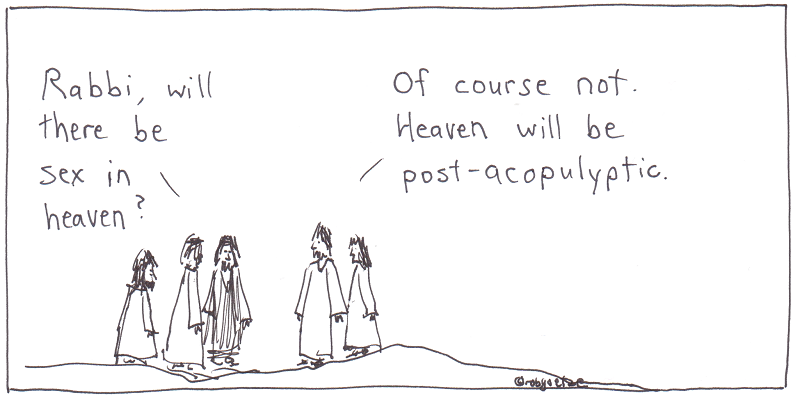 Rabbi, will there be sex in heaven?  -- here's why not. cartoon by robg