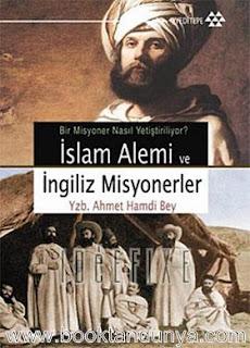 Ahmet Hamdi Bey - İslam Alemi ve İngiliz Misyonerler (Bir Misyoner Nasıl Yetiştiriliyor?)