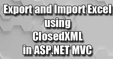 Export and Import Excel file using ClosedXML in ASP NET MVC