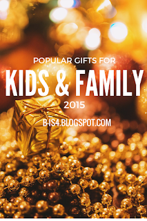 http://b-is4.blogspot.com/2015/12/popular-kid-and-family-gifts-2015.html