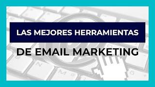 Las mejores herramientas de email marketing
