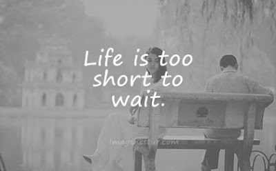 short quotes life is too short to wait