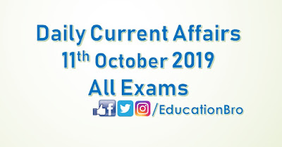 Daily Current Affairs 11th October 2019 For All Government Examinations