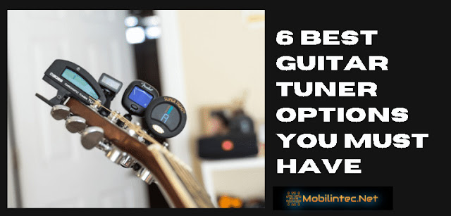 6 Best Guitar Tuner Options You Must Have