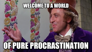 Willy Wonka meme- Welcome to a world of pure procrastination.