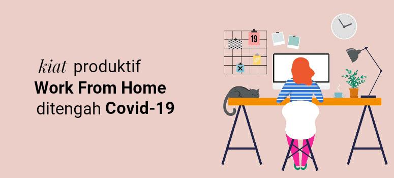 8 Kiat Produktif Bekerja Dari Rumah di Tengah Krisis COVID-19