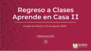 Información sobre el Regreso a Clases - Aprender en Casa II