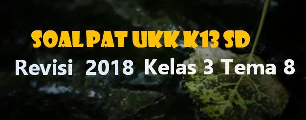 Soal PAT UKK K13 SD Revisi  2018 Kelas 3 Tema 8
