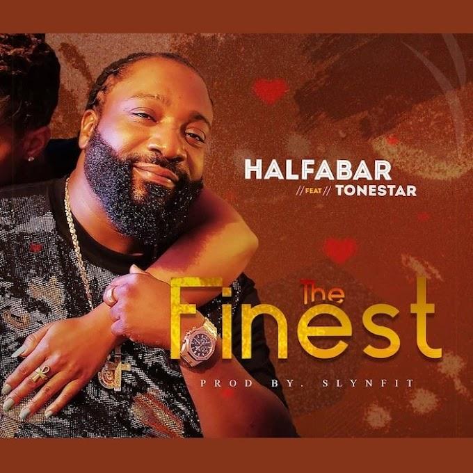 AUDIO + VIDEO: Halfabar Ft. Tonestar – The Finest (Prod. Slynfit)