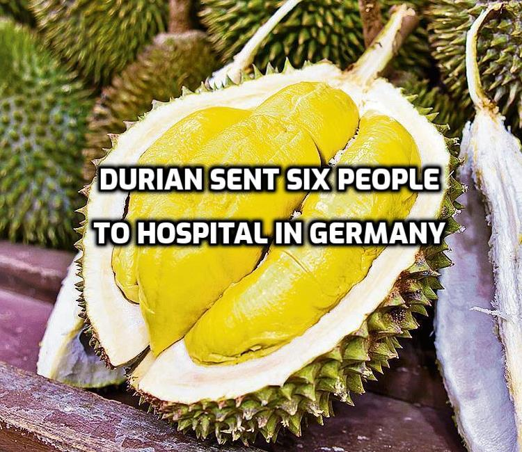 Durian sent six people to Hospital in Germany