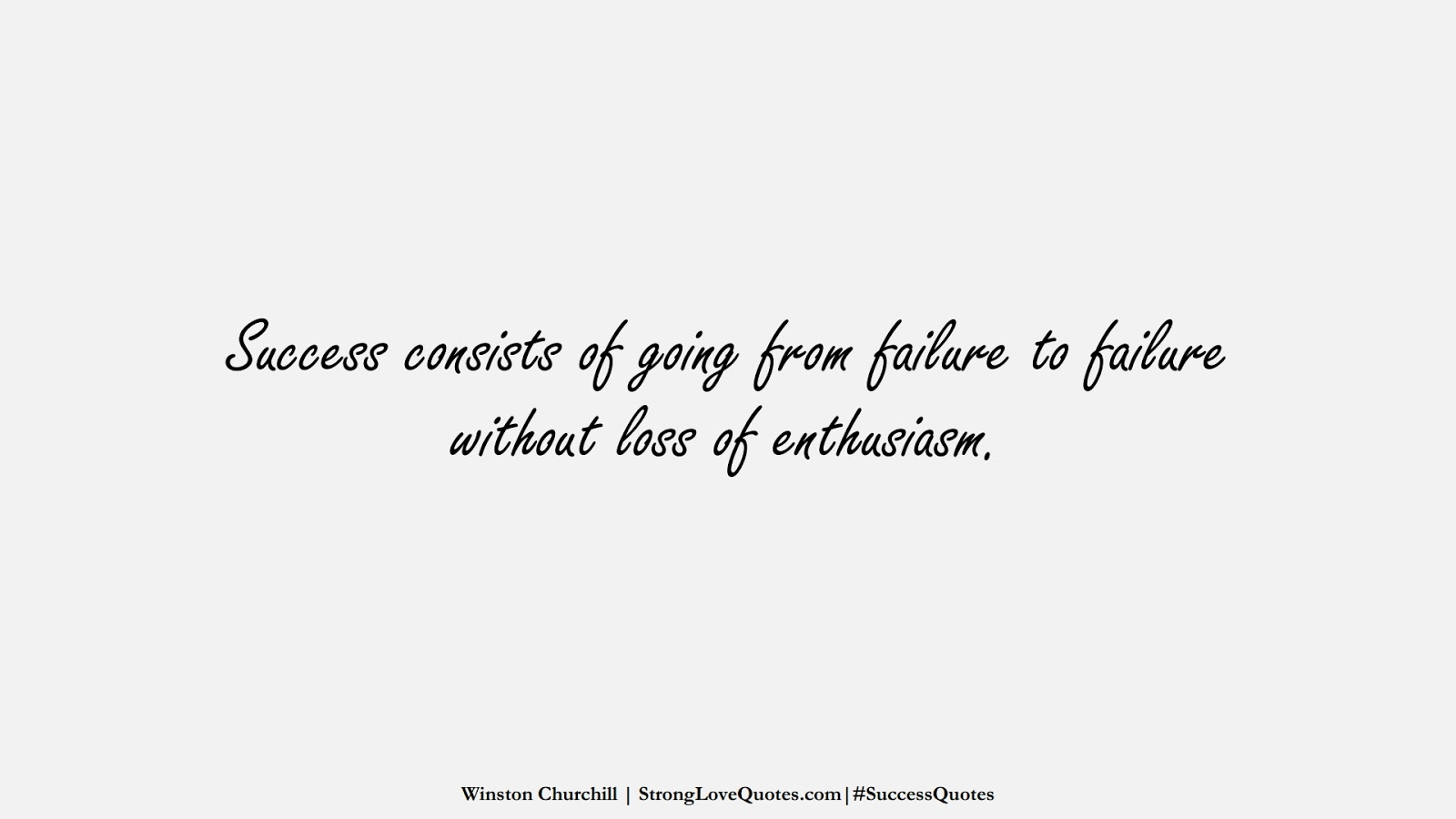 Success consists of going from failure to failure without loss of enthusiasm. (Winston Churchill);  #SuccessQuotes