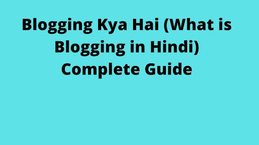 Blogging Kya Hai (blog meaning in hindi) Complete Guide