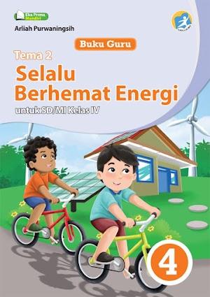 Buku Guru Tema 2 Selalu Berhemat Energi untuk SD/MI Kelas IV Kurikulum 2013