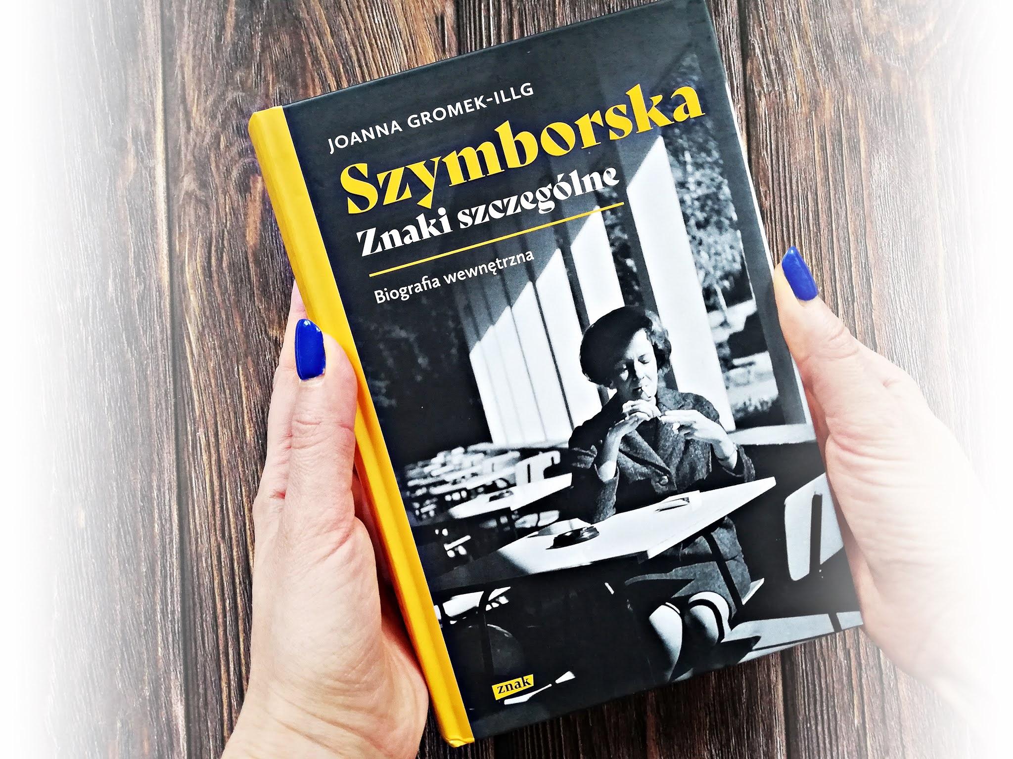 """""""Szymborska. Znaki szczególne. Biografia wewnętrzna"""" Joanny Gromek-Illg"""