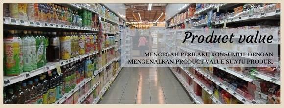 Mencegah perilaku konsumtif dengan mengenalkan product value suatu produk.