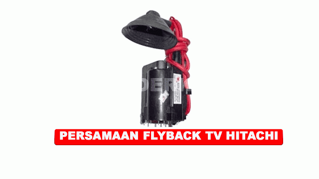 PERSAMAAN FLYBACK TV HITACHI