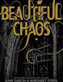 Kami Garcia and Margaret Stohl - Beautiful Chaos