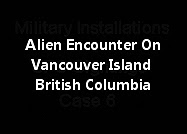 Alien Encounter On Vancouver Island British Columbia