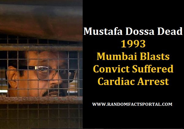 Mustafa Dossa Dead; 1993 Mumbai Blasts Convict Suffered Cardiac Arrest