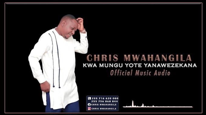 AUDIO: Chris Mwahangila – Kwa Mungu Yote Yanawezekana | Download