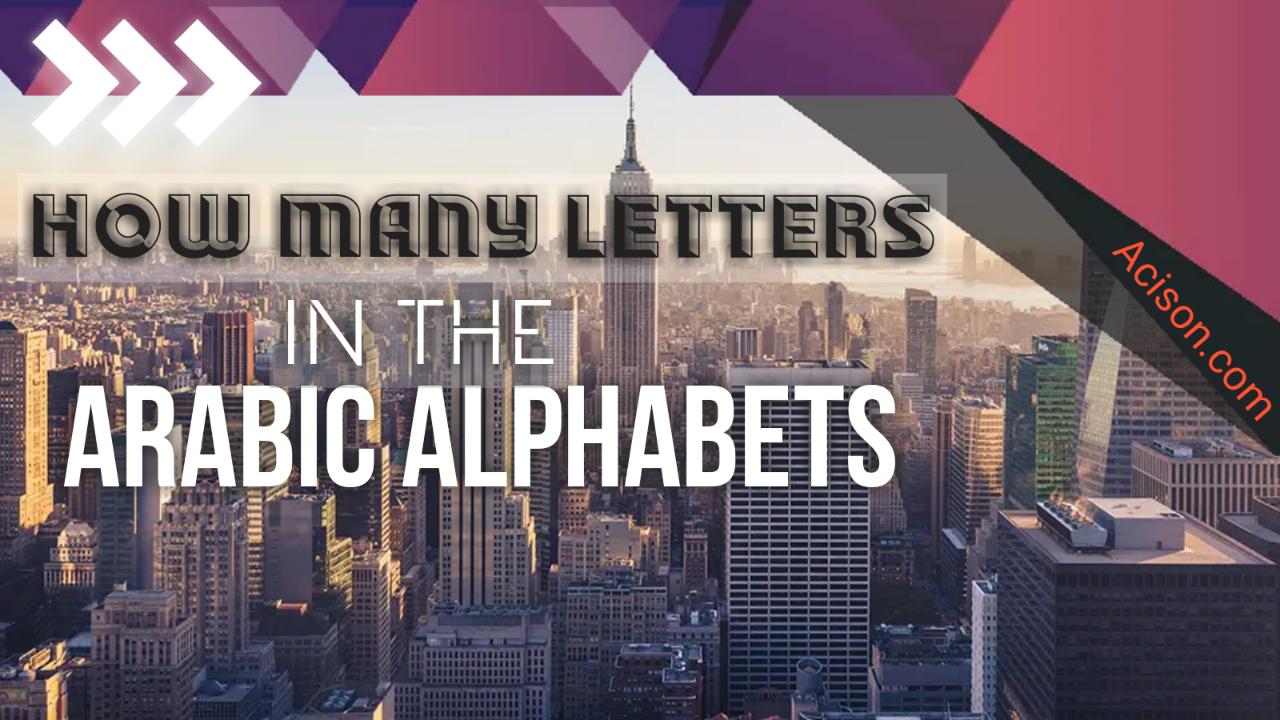 How many letters are there in the ARABIC Alphabet, How many letters are there in the English Alphabet