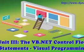 Unit III: The VB.NET Control Flow Statements – Visual Programming