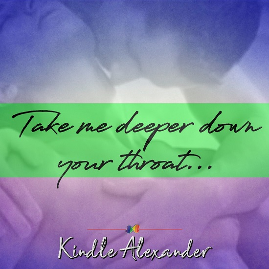 Take me deeper down your throat...