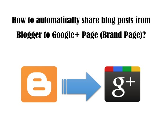 How to automatically share blog posts from Blogger to Google Plus Page Brand Page