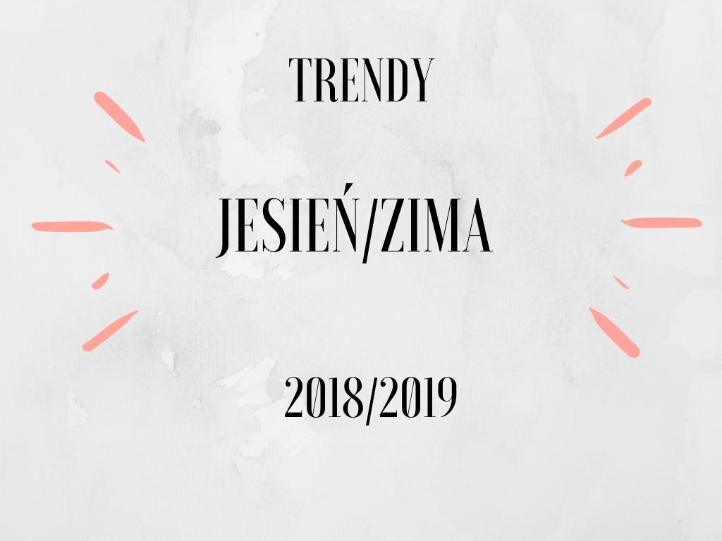 Trendy na jesień/zima • 2018-19 •