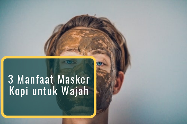 3 Manfaat Masker Kopi untuk Wajah