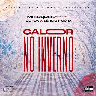 Mierques – Calor No Inverno (feat Sérgio Figura x Lil Fox)