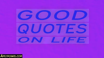 Good Quotes of Life Images, Aptly Points