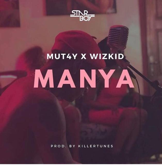 Mut4y Ft. Wizkid - Manya
