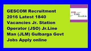 GESCOM Recruitment 2016 Latest 1840 Vacancies Jr. Station Operator (JSO) Jr.Line Man (JLM) Gulbarga Govt Jobs Apply online