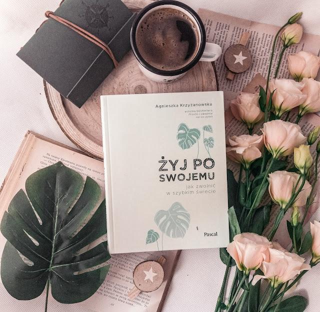 """""""Żyj po swojemu. Jak zwolnić w szybkim świecie"""" - Agnieszka Krzyżanowska"""