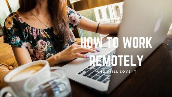 How To Work Remotely, and Still Love It