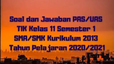 Download Soal dan Jawaban PAS/UAS TIK Kelas 11 Semester 1 SMA/SMK/MA Kurikulum 2013 TP 2020/2021