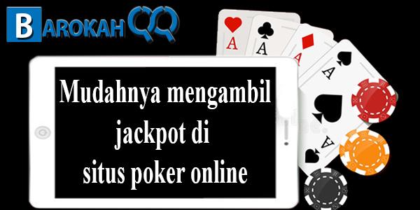 Mudahnya mengambil jackpot di situs poker online