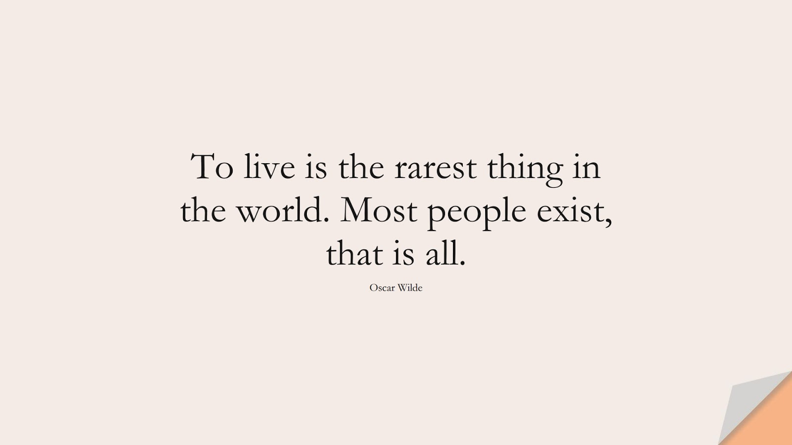 To live is the rarest thing in the world. Most people exist, that is all. (Oscar Wilde);  #LifeQuotes