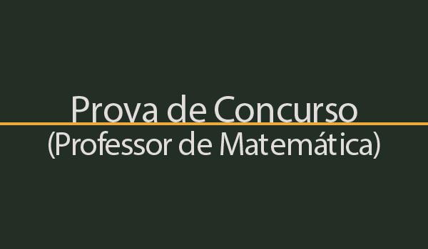 Prova de Concurso para Professor de Matemática com Gabarito