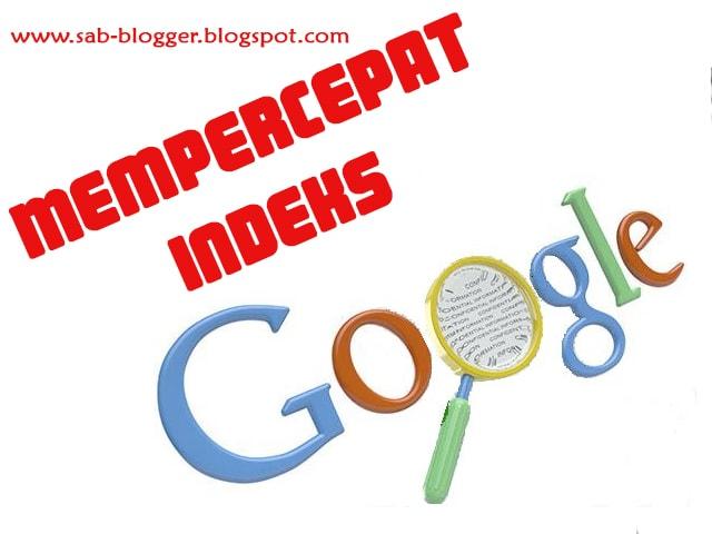 Cara Ampuh Agar Postingan / Artikel Cepat Ter Indeks Google