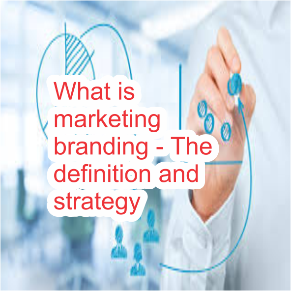What is marketing branding - Definition and Strategy