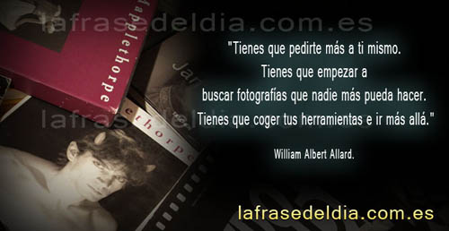 Frases de fotografos, William Albert Allard.