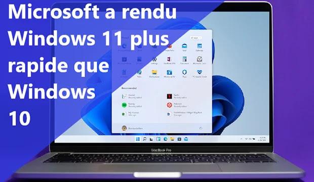 Microsoft a rendu Windows 11 plus rapide que Windows 10 .