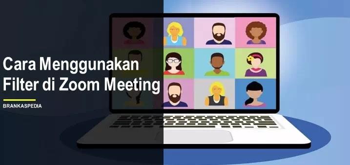 Cara Menggunakan Filter di Zoom Meeting