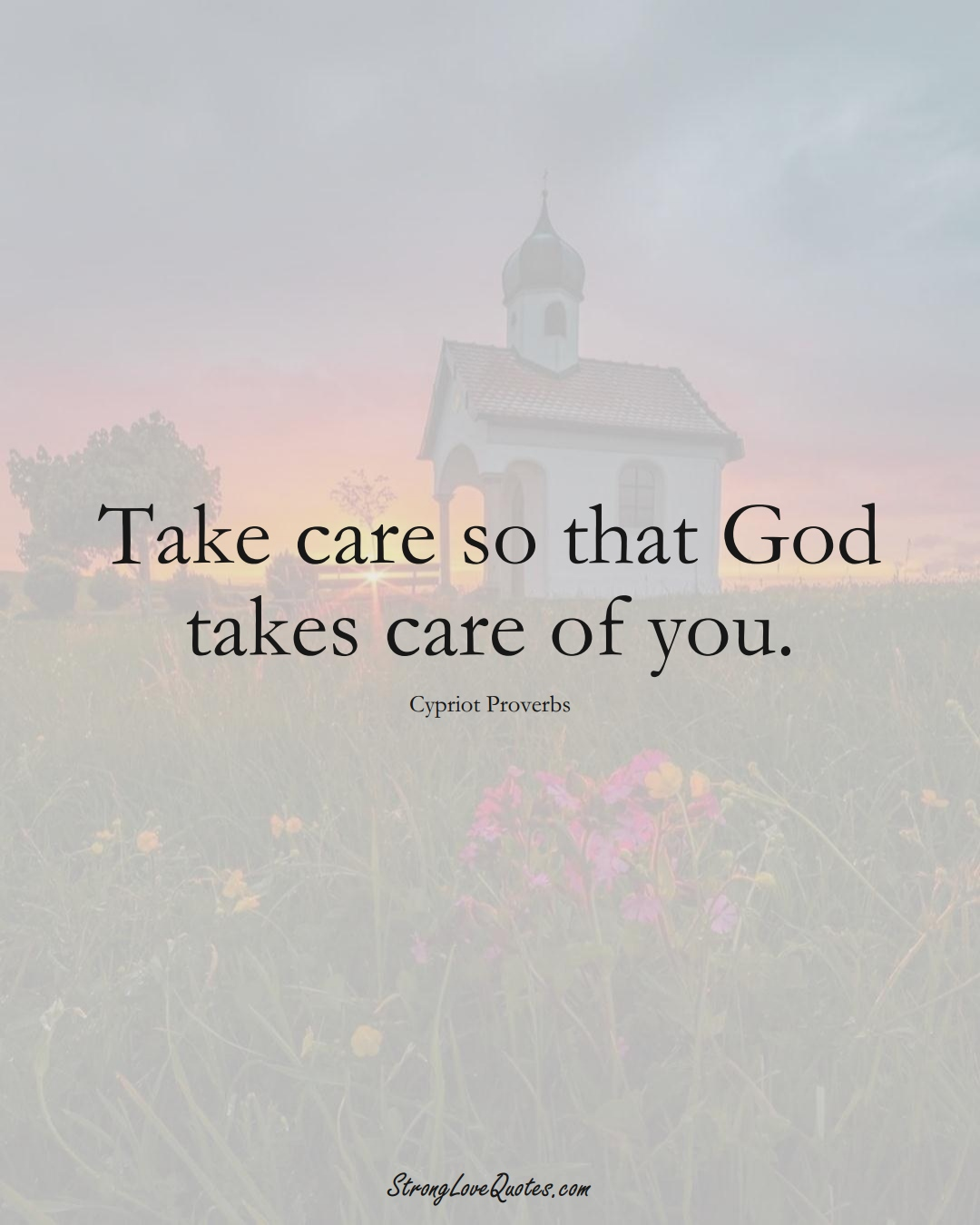 Take care so that God takes care of you. (Cypriot Sayings);  #MiddleEasternSayings