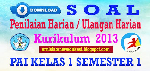 SOAL PENILAIAN HARIAN KURIKULUM 2013 PAI KELAS 1 DAN BUDI PEKERTI SEMESTER 1 2018/2019