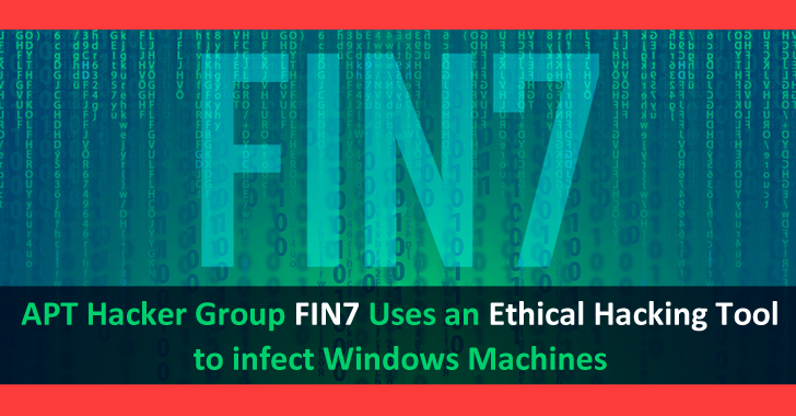 APT Hacker Group FIN7 Uses A Pentesting Tool to Infect Windows Machines