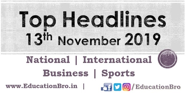 Top Headlines 13th November 2019: EducationBro